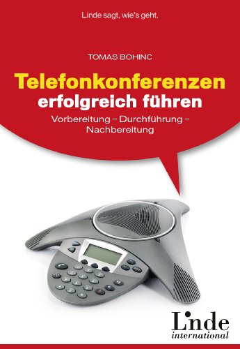 Telefonkonferenzen erfolgreich führen: Vorbereitung - Durchführung - Nachbereitung